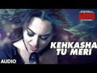 KEHKASHA TU MERI Full Audio Song | Akira | Sonakshi Sinha | Konkana Sen Sharma | Anurag Kashyap