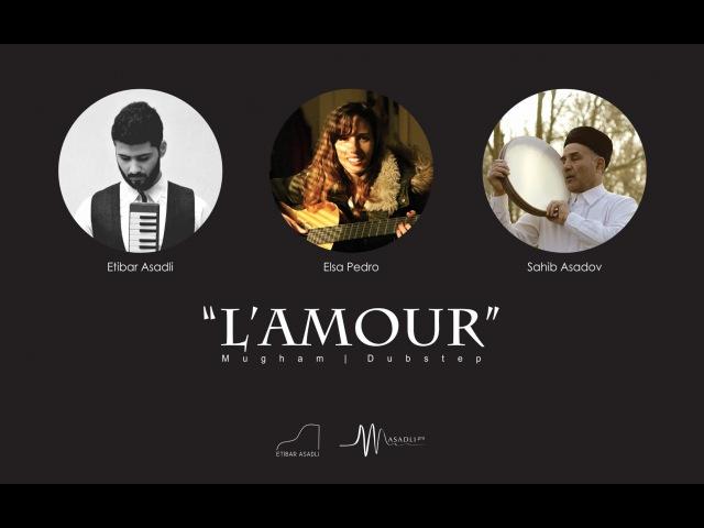L'amour - Etibar Asadli | Sahib Asadov | Elsa Pedro | vk.com/mehelle