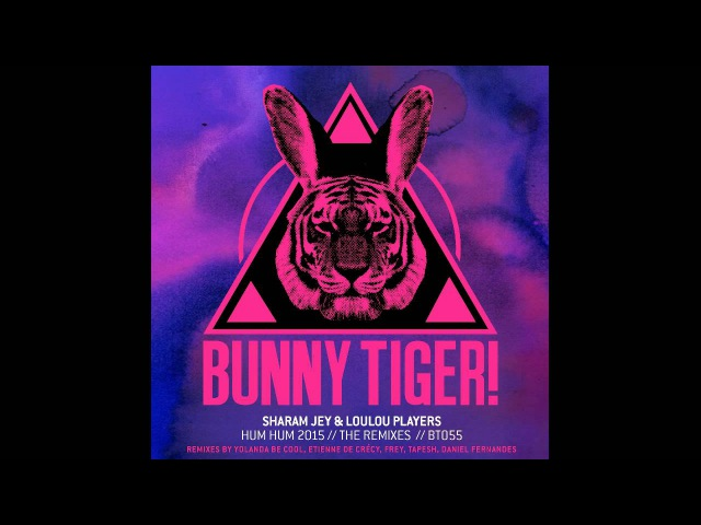 Sharam Jey Loulou Players - Hum Hum 2015 (Yolanda be Cool Remix) [OUT NOW]