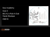 Soul Academy - Give It (BiG AL's Rub-A-Dub) - Haute Musique Official Clip
