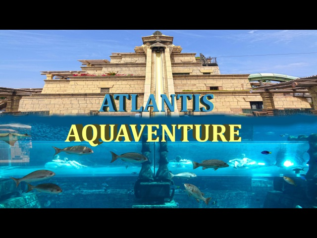 Atlantis Aquaventure Water Park - The Palm , Dubai 4K