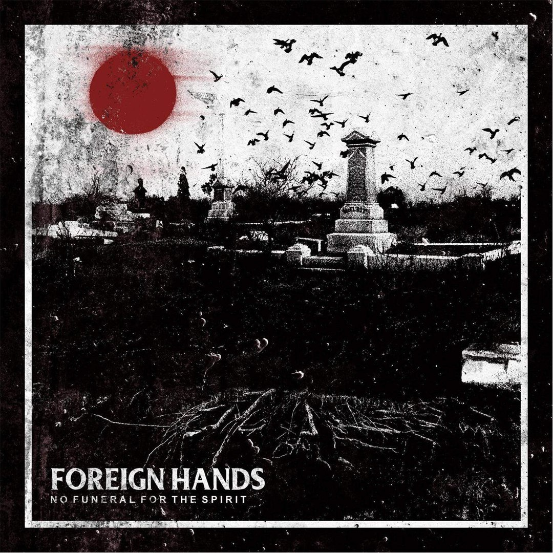 Foreign Hands - No Funeral For The Spirit (2016)