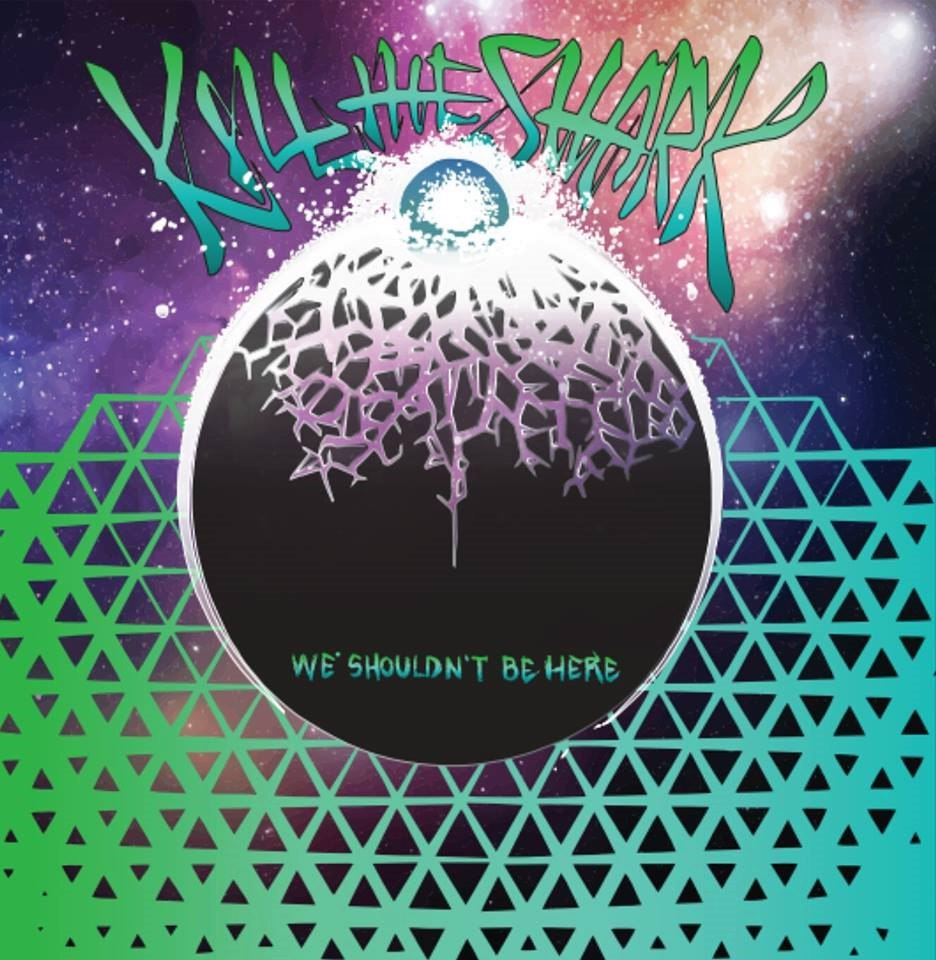 Kill The Shark – We Shouldn't Be Here (2016)