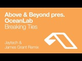 Above &amp Beyond pres. OceanLab - Breaking Ties (Jaytech &amp James Grant Remix)