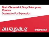 Matt Chowski &amp Suzy Solar pres. Xenera - Destination For Exploration OUT NOW