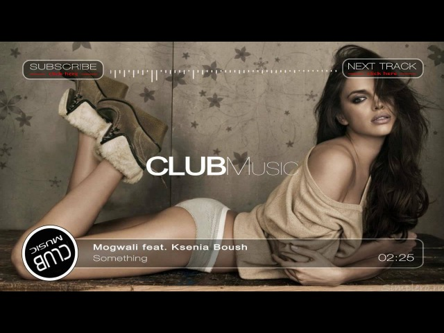 КЛУБНАЯ МУЗЫКА 2016 / Mogwali feat. Ksenia Boush - Something