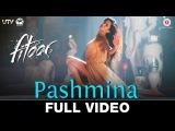 Pashmina - Full Video Fitoor Aditya Roy Kapur, Katrina Kaif Amit Trivedi