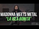 Madonna Meets Metal! La Isla Bonita Shred Along!