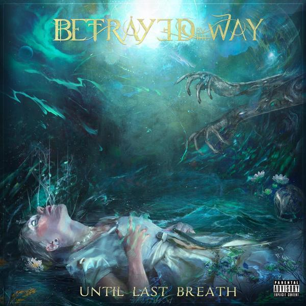 Betrayed By The Way - Until Last Breath (2016)