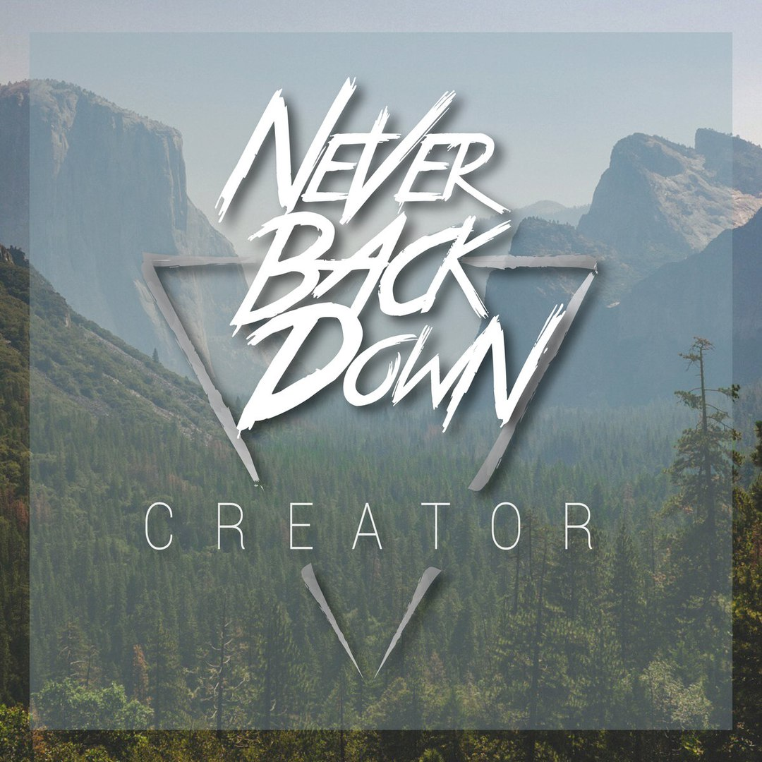 Never Back Down - Creator [EP] (2016)