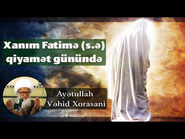Xanım Fatimə səlamullahi əleyha qiyamət günündə Ayətullah Vahid Xorasani