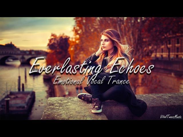 ♫ Everlasting Echoes • Amazing Emotional Vocal Trance Mix ♫