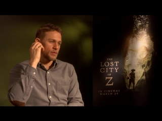Charlie Hunnam is hungry for adventure - The Lost City of Z interview EXCLUSIVE
