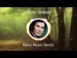 KARA URMAN - Malsi Music Remix Ильхам Шакиров - Кара Урман