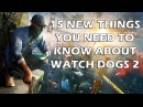 15 New Things You Need To Know About Watch Dogs 2
