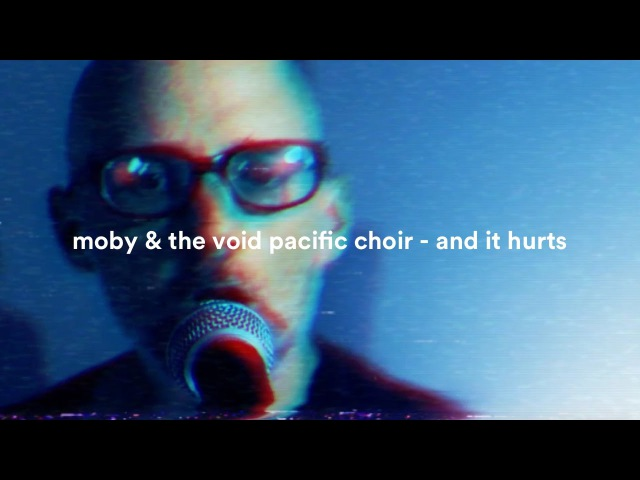 Moby The Void Pacific Choir - And It Hurts