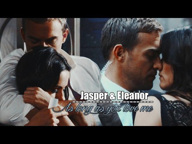 Jasper Eleanor | As Long As You Love Me (1x01 - 3x06)