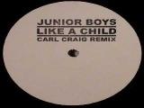 Junior Boys - Like A Child (Carl Craig Remix)