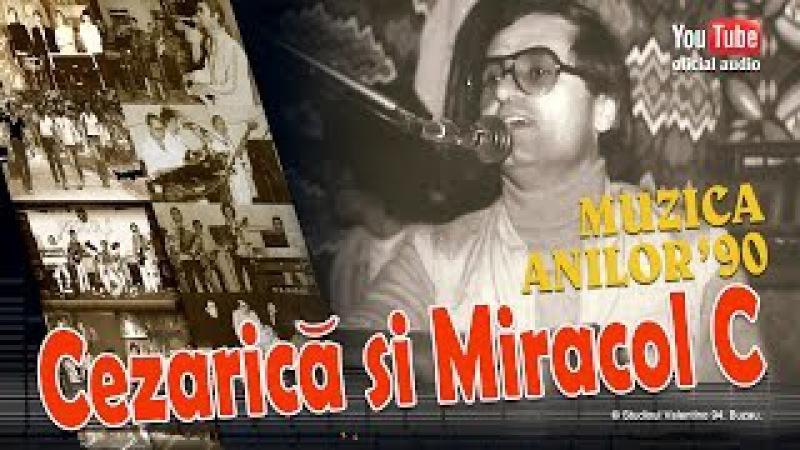 CEZARICA din BUZAU Muzica Anilor '90 oficial audio