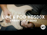 Line 6 POD HD500x Ambient Patch Demonstration