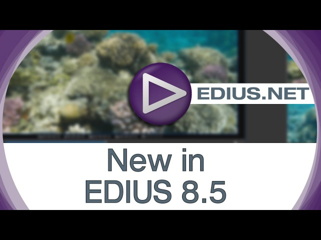 EDIUS.NET Podcast - New in EDIUS 8.5