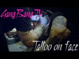 GangBangTV | Tattoo On Face 18+ |