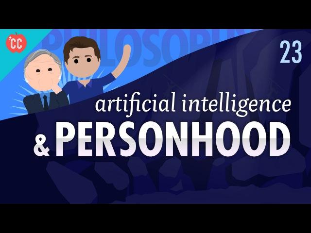 Artificial Intelligence Personhood: Crash Course Philosophy 23