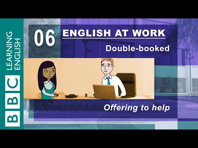 How to offer help - 06 - English at Work is here to help