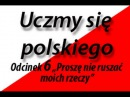 Uczmy się polskiego Let's Learn Polish Od №6 Proszę nie ruszać moich rzeczy
