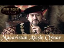 Macaristan Ateşle Oynar - Muhteşem Yüzyıl 3.Bölüm
