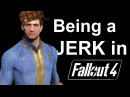 Being a Jerk in Fallout 4