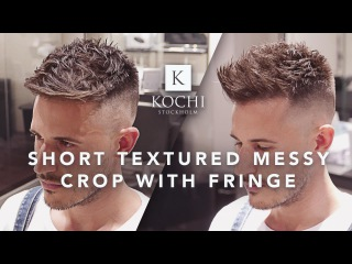 Men´s Hairstyle 2017   Short Textured Messy Crop With Fringe By Kochi