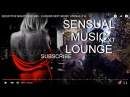 BUDDA LOUNGE SEXUALITY-2H.HOT EROTIC VOCAL CHILL - SEX  MUSIC ❀Relaxing Romantic Sensual music