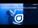 Marcus Santoro &amp Declan James - Aurora OUT NOW