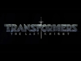 Transformers The Last Knight (все тизеры и трейлер)