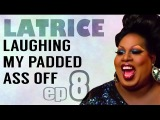 Laughing My Padded Ass Off - Episode 8 Quite Literally Screaming with Latrice Royale