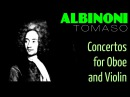 1 Hour Classical Music with TOMASO ALBINONI - Concertos for Oboe and Violin (Full Recording)[HQ]