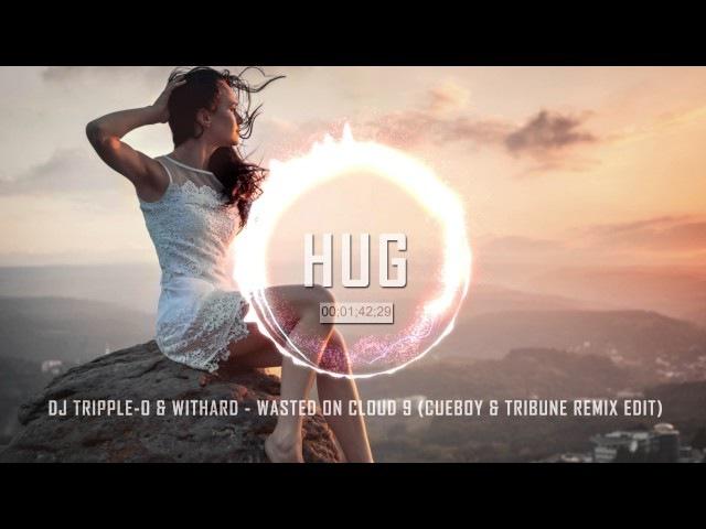 Dj Tripple-O Withard - Wasted On Cloud 9 (Cueboy Tribune Remix Edit)