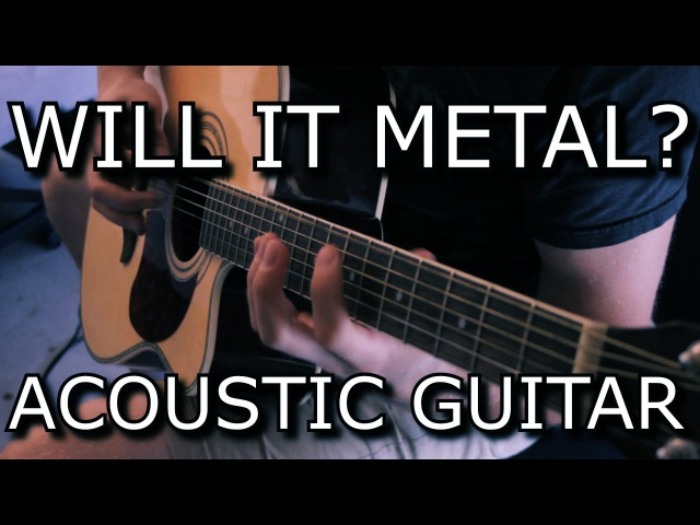 Will it metal Episode 2 Acoustic Guitar Axe FX
