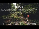 EP08 Adventure Photography On Location - Peak to Canyon