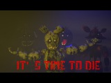[Remastered Is Released] [SFM] [FNAF] Its Time To Die