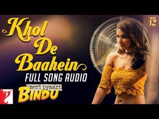Khol De Baahein - Full Song Audio | Meri Pyaari Bindu | Monali Thakur | Sachin-Jigar