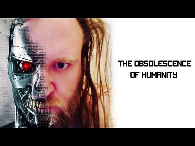 The Obsolescence of Humanity