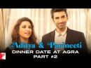 Aditya Parineeti Dinner Date at Agra | Daawat-e-Ishq | Part 2 | Aditya Roy Kapur | Parineeti
