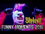 SLIPKNOT - FUNNY MOMENTS 2016