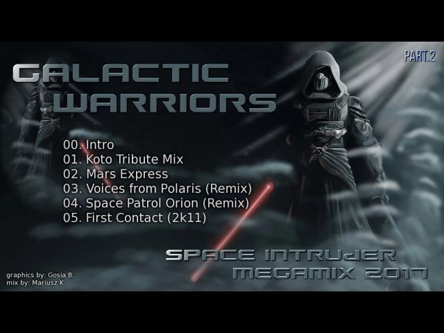 Galactic Warriors - Space Expres - Space Intruder Megamix 2k17 (mix by: Mariusz K.)