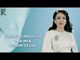 Yulduz Turdiyeva - Ona men keldim degin Юлдуз Турдиева - Она мен келдим дегин