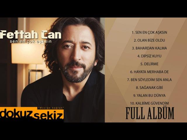 Fettah Can - Sen En Çok Aşksın (Full Albüm)