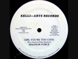 Magnum Force - Girl You're Too Cool