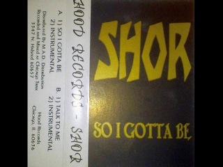 Shor - So I Gotta Be (RARE RANDOM RAP)